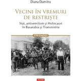 Vecini in vremuri de restriste. Stat, antisemitism si Holocaust in Basarabia si Transnistria - Diana Dumitru, editura Polirom