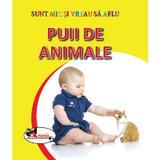 Puii de animale - Sunt mic si vreau sa aflu, editura Aramis