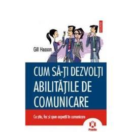Cum sa-ti dezvolti abilitatile de comunicare - Gill Hasson, editura Polirom