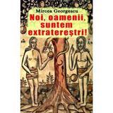 Noi, oamenii, suntem extraterestri autor Mircea Georgescu editura Stefan