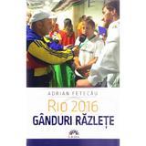 Rio 2016. Ganduri razlete - Adrian Fetecau, editura Leda