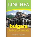 Bulgara. Ghid de conversatie cu dictionar si gramatica, editura Linghea