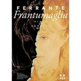 Frantumaglia. Viata si scrisul meu - Elena Ferrante, editura Pandora