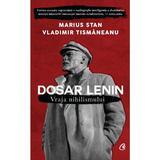 Dosar Lenin. Vraja nihilismului - Marius Stan, Vladimir Tismaneanu, editura Curtea Veche