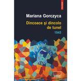 Dincoace si dincolo de tunel. 1945 - Mariana Gorczyca, editura Polirom