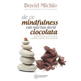 De ce mindfulness este mai bun decat ciocolata - David Michie, editura Atman