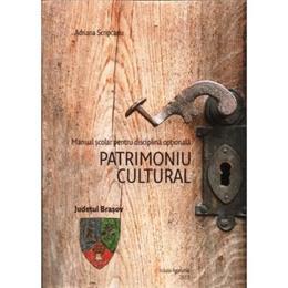 Patrimoniu Cultural: Judetul Brasov - Adriana Scripcaru, editura Scoala Agatonia