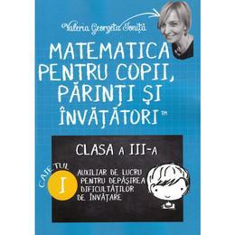 Matematica pentru copii, parinti si invatatori - Clasa 3. Caietul I - Valeria Georgeta Ionita