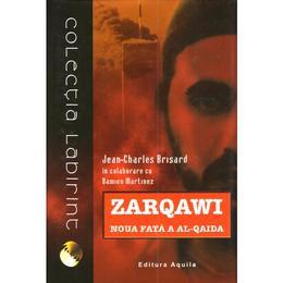 Zarqawi, noua fata a Al-Qaida - Jean Charles-Brisard, Damien Martinez, editura Aquila
