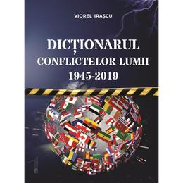 Dictionarul conflictelor lumii 1945 - 2019, autor Viorel Irascu, editura Rovimed