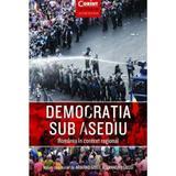 Democratia sub asediu. Romania in context regional - Armand Gosu, Alexandru Gussi, editura Corint