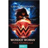 Wonder Woman. Fiica razboiului - Leigh Bardugo, editura Grupul Editorial Art