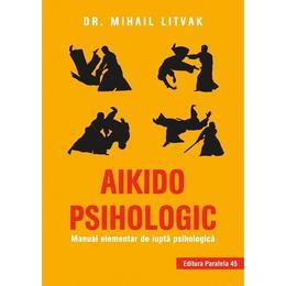 Aikido psihologic - Mihail Litvak, editura Paralela 45