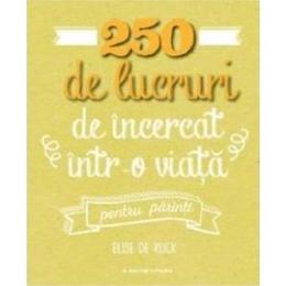 250 de lucruri de incercat intr-o viata. pentru parinti - Elise de Rijck, editura Litera
