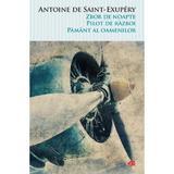 Zbor de noapte. Pilot de razboi. Pamant al oamenilor - Antoaine de Saint-Exupery, editura Litera