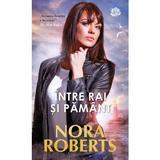 Intre rai si pamant - Nora Roberts, editura Lira