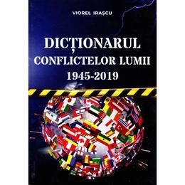Dictionarul conflictelor lumii 1945-2019 - Viorel Irascu, editura Rovimed