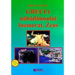 Grecia nabadaiosului inamorat, Zeus - Doru Ciucescu, editura Rovimed