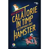 Calatorie in timp in compania unui hamster - Ross Welford, editura Corint