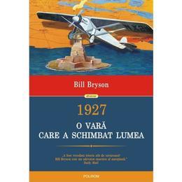 1927, O vara care a schimbat lumea - Bill Bryson, editura Polirom