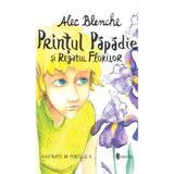 Printul Papadie si Regatul Florilor - Alec Blenche, editura Univers