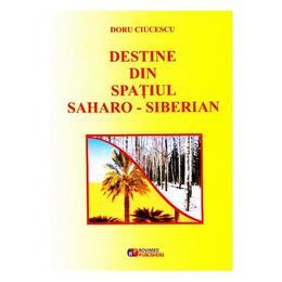 Destine din spatiul saharo-siberian - Doru Ciucescu, editura Rovimed