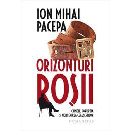 Orizonturi rosii - Ion Mihai Pacepa, editura Humanitas