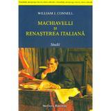 Machiavelli si renasterea italiana - William J. Connell, editura Institutul European