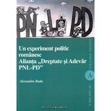 Un experiment politic romanesc. Alianta Dreptate si Adevar PNL-PD - Alexandru Radu, editura Institutul European