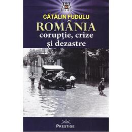 Romania. coruptie, crize si dezastre - catalin fudulu