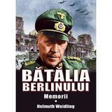 Batalia Berlinului. Memorii Vol.1 - Helmuth Weidling, editura Miidecarti