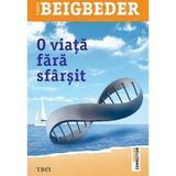 O viata fara sfarsit - Frederic Beigbeder, editura Trei