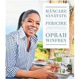 Mancare, sanatate si fericire - Oprah Winfrey, editura Lifestyle