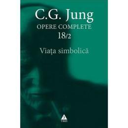 Opere complete 18/2: Viata simbolica - C.G. Jung, editura Trei