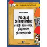 Procesul de invatamant: directii epistemice, pragmatice si experientiale - Horatiu Catalano, editura Didactica Si Pedagogica