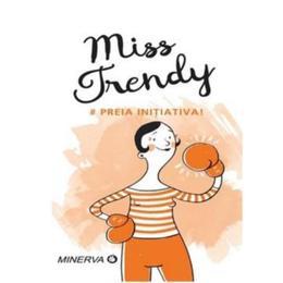 Miss Trendy - Preia initiativa!, editura Minerva