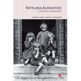 Ultimii martori - Svetlana Aleksievici, editura Litera