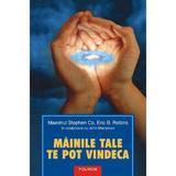 Mainile Tale Te Pot Vindeca - Stephen Co, Eric B. Robins, John Merryman, editura Polirom