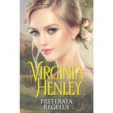 Preferata regelui - Virginia Henley, editura Miron