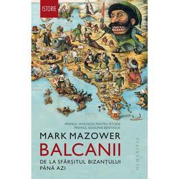 Balcanii, de la sfarsitul Bizantului pana azi - Mark Mazower, editura Humanitas