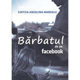 Barbatul de pe Facebook - Cintzia Angelina Mardale, editura Libris Editorial