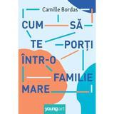 Cum sa te porti intr-o familie mare - Camille Bordas, editura Grupul Editorial Art
