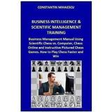 Business Intelligence and Scientific Management Training - Constantin Mihaescu, editura Createspace Sua