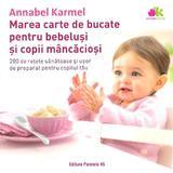 marea carte de bucate pentru bebelusi si copii mancaciosi ed.2 - annabel karmel