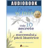 Audiobook - Cele 10 secrete ale succesului si pacii launtrice - Wayne W. Dyer, editura Act Si Politon