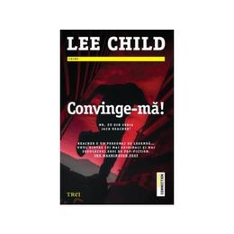 Convinge-ma - Lee Child, editura Trei