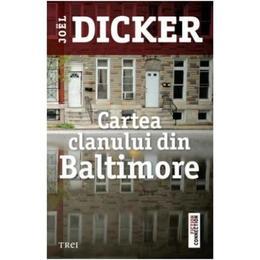 Cartea clanului din Baltimore - Joel Dicker, editura Trei