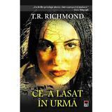 Ce-a lasat in urma - T.R. Richmond, editura Rao