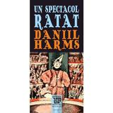 Un spectacol ratat - Daniil Harms, editura Paideia