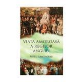 Viata amoroasa a regilor Angliei - Nigel Cawthorne, editura Corint
